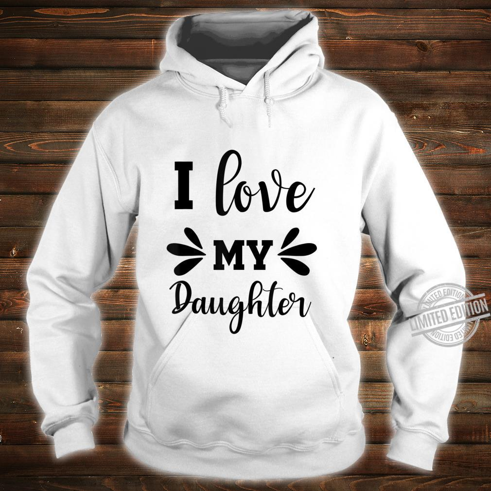 Valentines I LOVE MY DAUGHTER Shirt hoodie