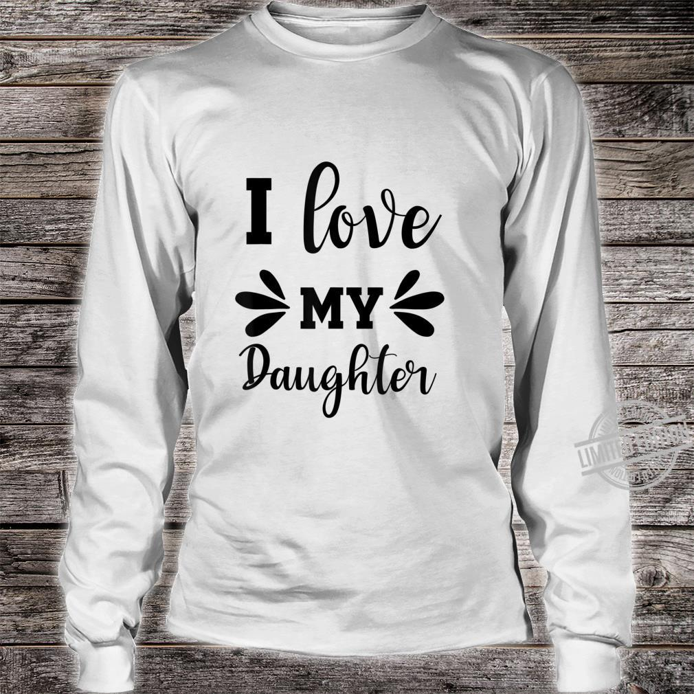 Valentines I LOVE MY DAUGHTER Shirt long sleeved