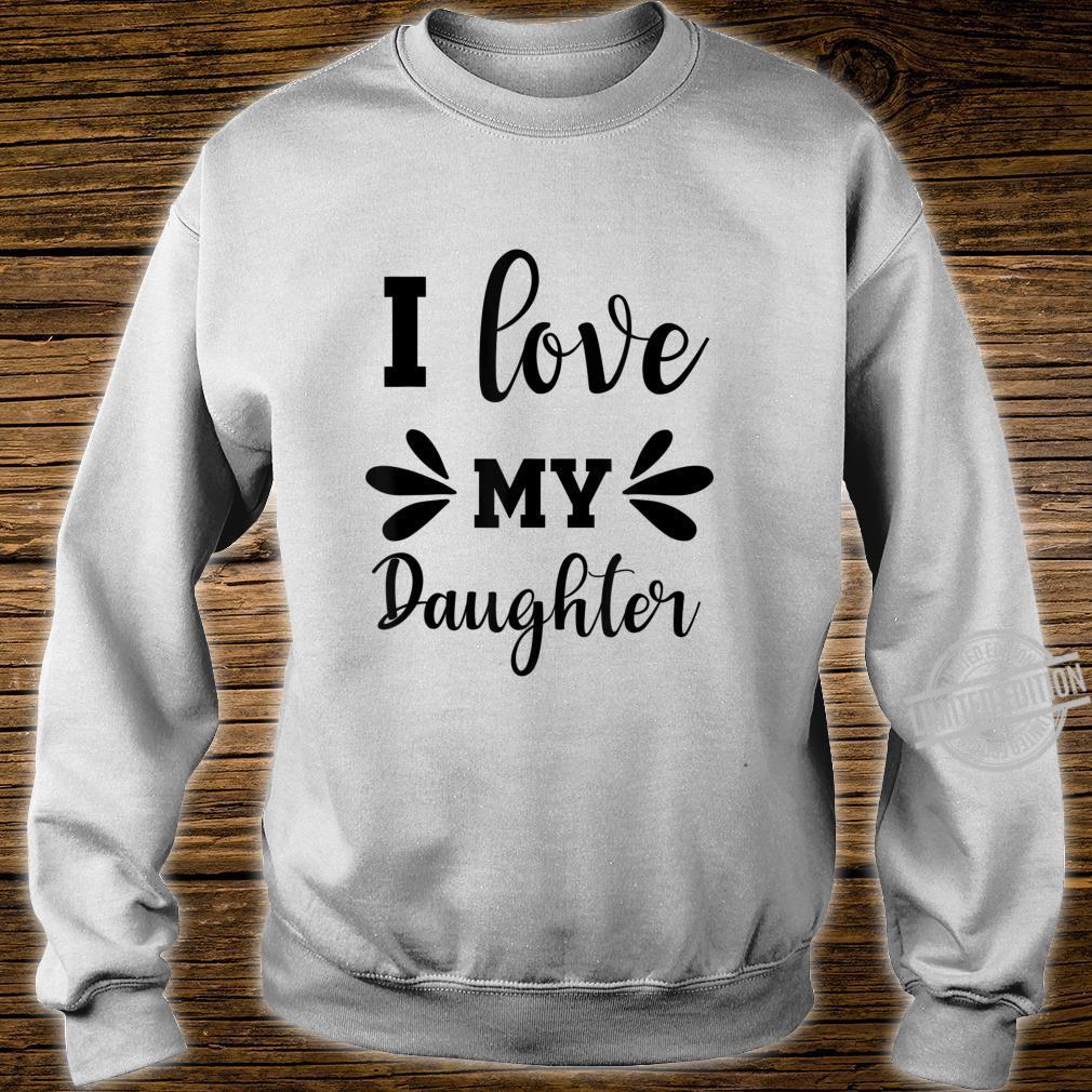 Valentines I LOVE MY DAUGHTER Shirt sweater