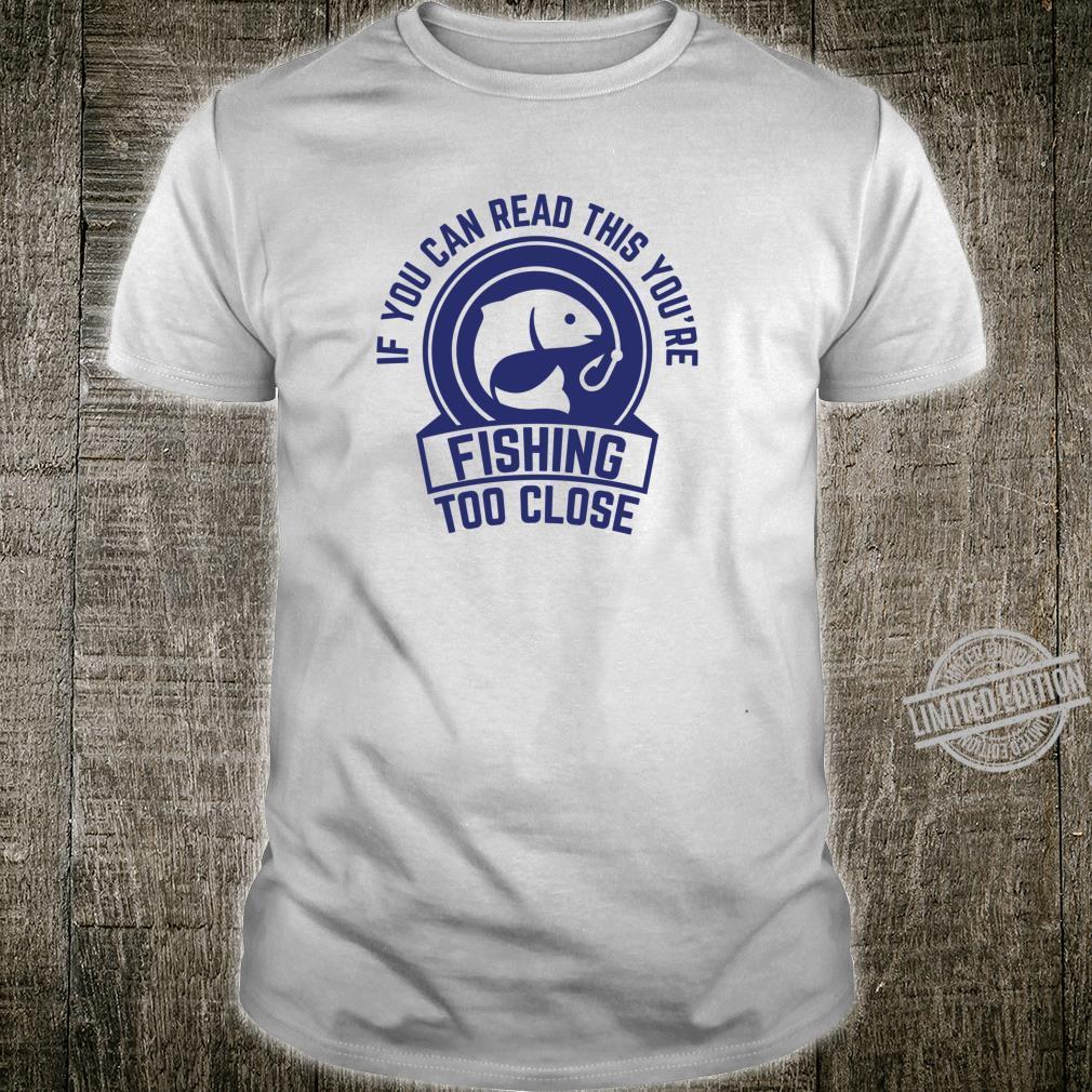 Wenn Sie das lesen können, sind Sie Fischen zu nah Lustig Shirt
