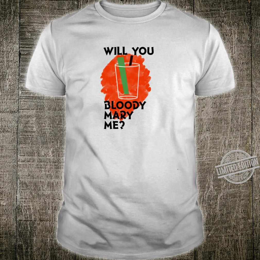 Will you bloody mary me I mean give me the drink thats it Shirt