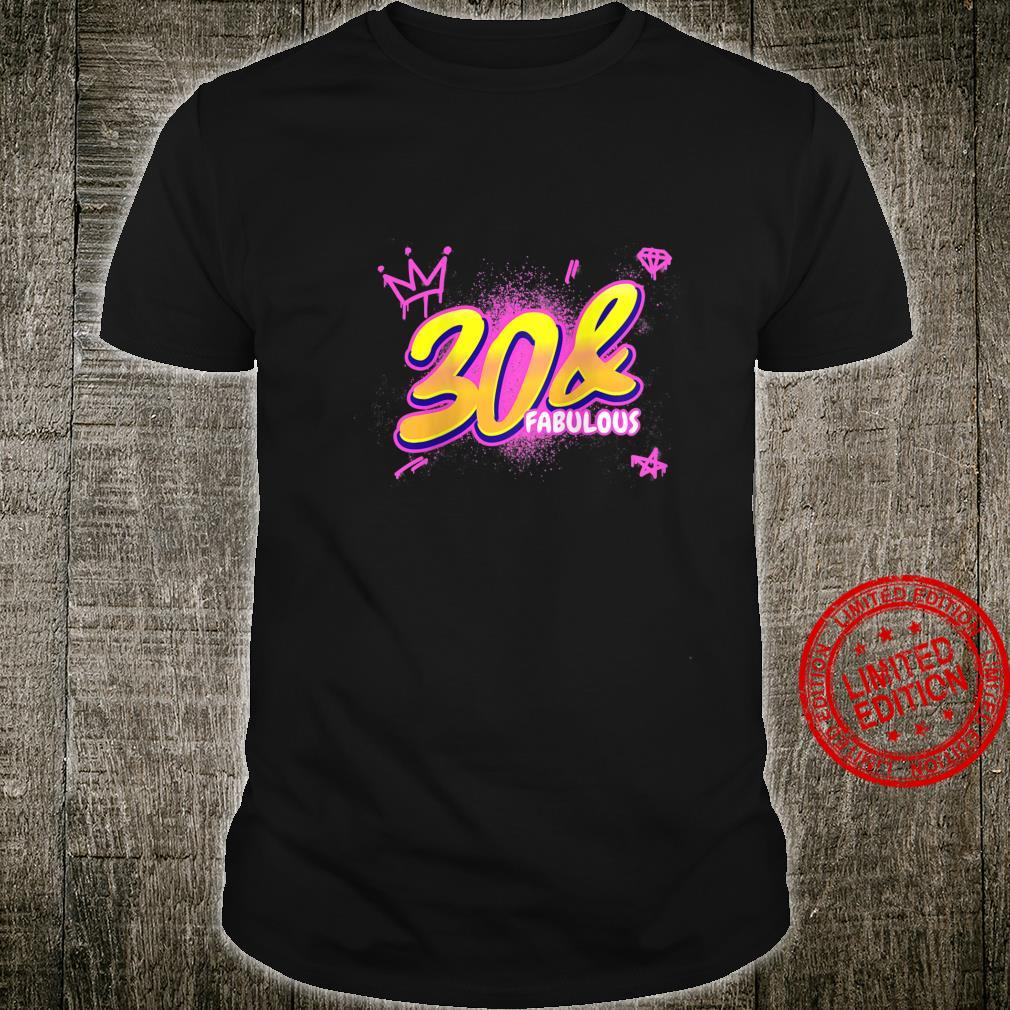 Womens 30th Birthday 30 And Fabulous Party 30 Years Graffity Shirt