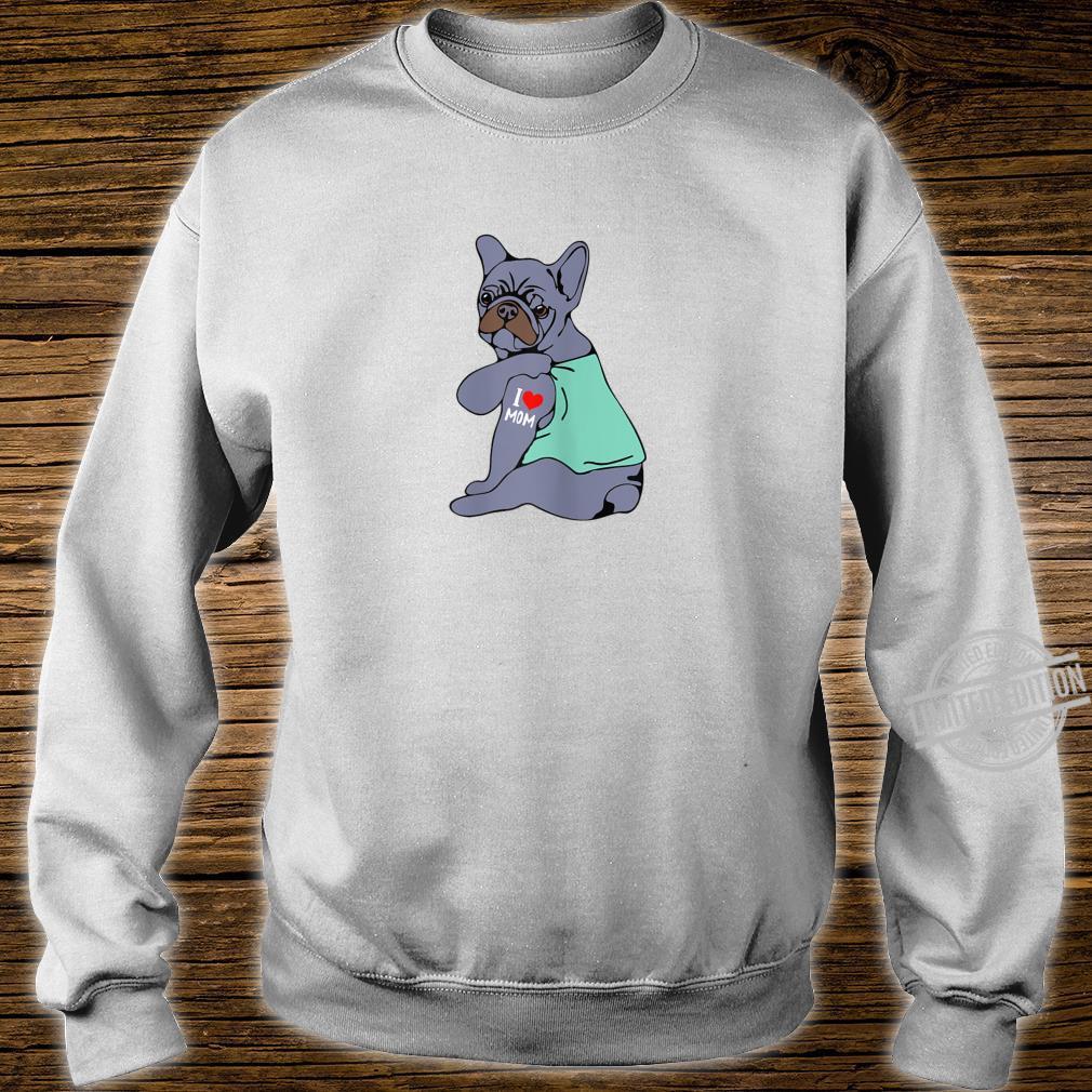 Womens BlueFrenchBulldogTattoo I Love Mom Mama Shirt sweater
