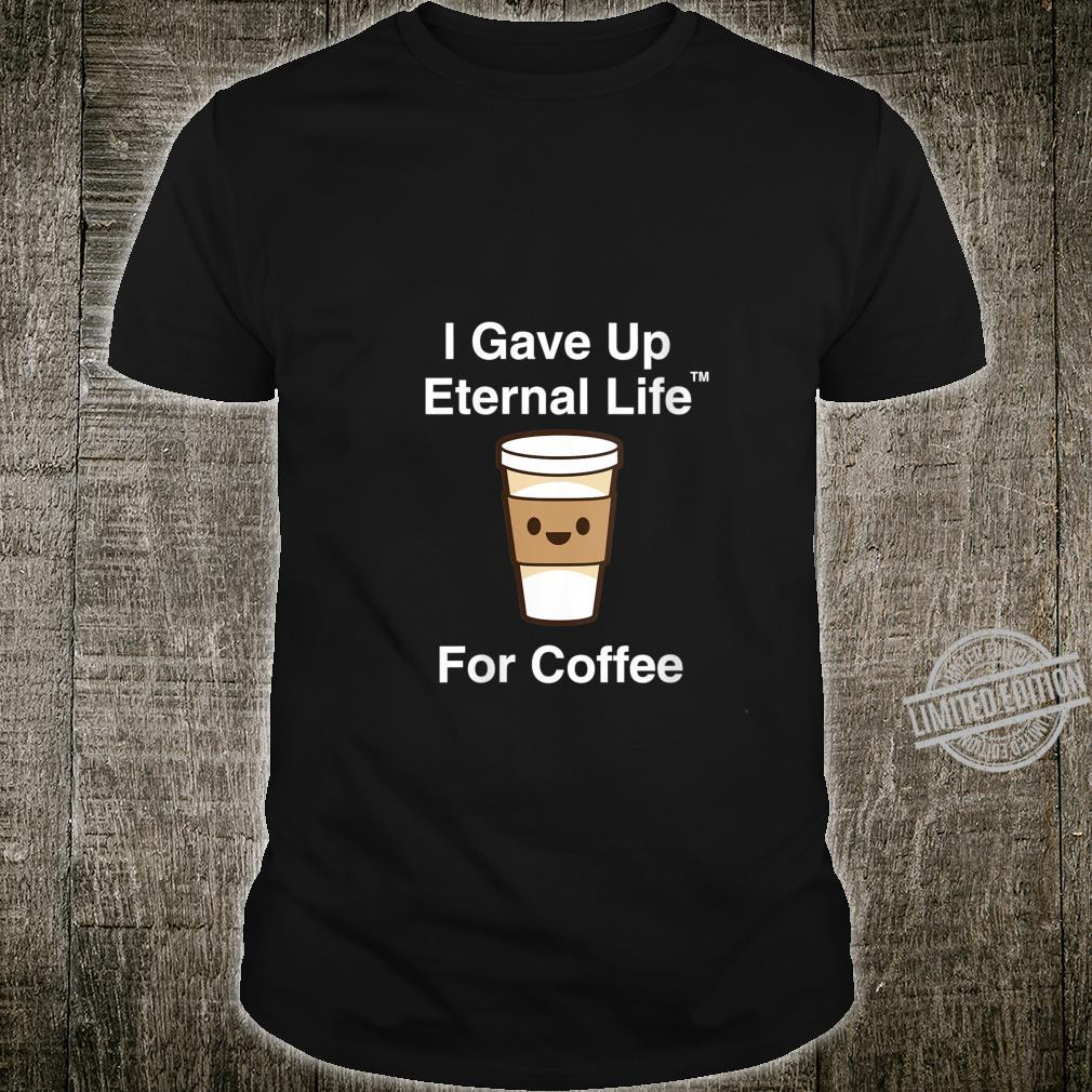 Womens I Gave Up My Eternal Life For Coffee ExMormon Exmo LDS Shirt