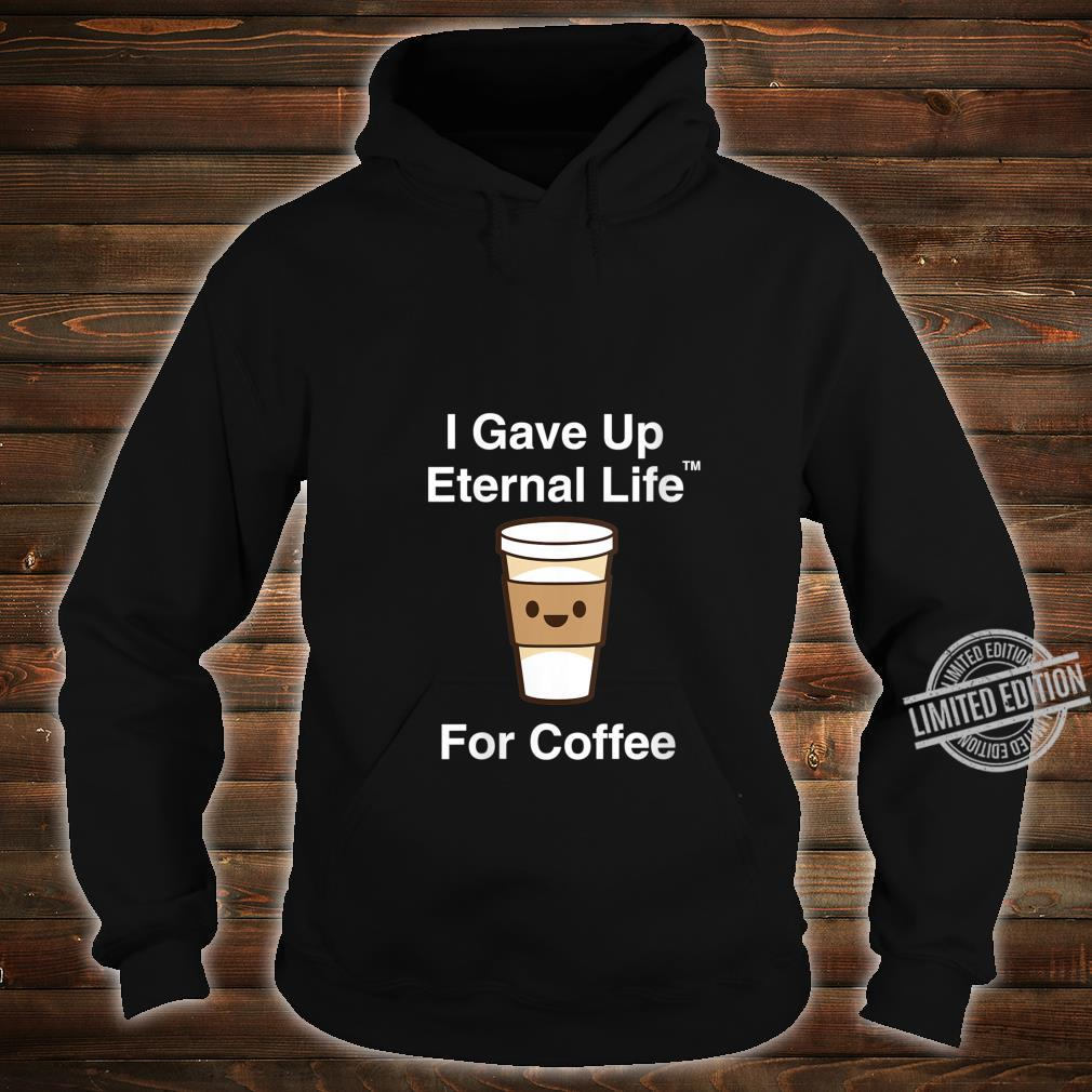 Womens I Gave Up My Eternal Life For Coffee ExMormon Exmo LDS Shirt hoodie