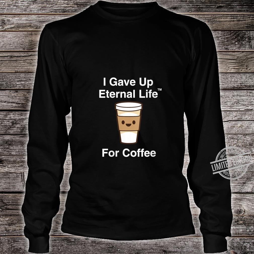 Womens I Gave Up My Eternal Life For Coffee ExMormon Exmo LDS Shirt long sleeved