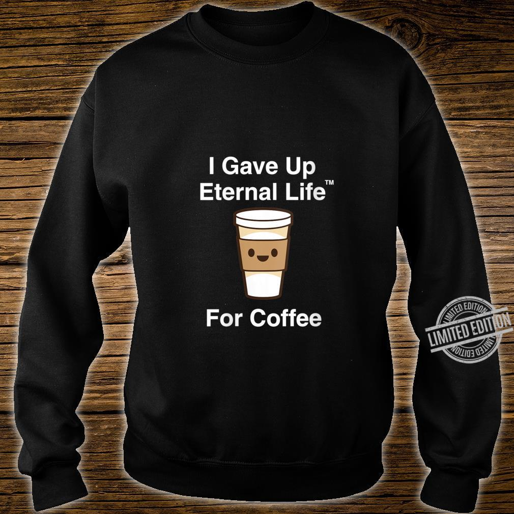 Womens I Gave Up My Eternal Life For Coffee ExMormon Exmo LDS Shirt sweater