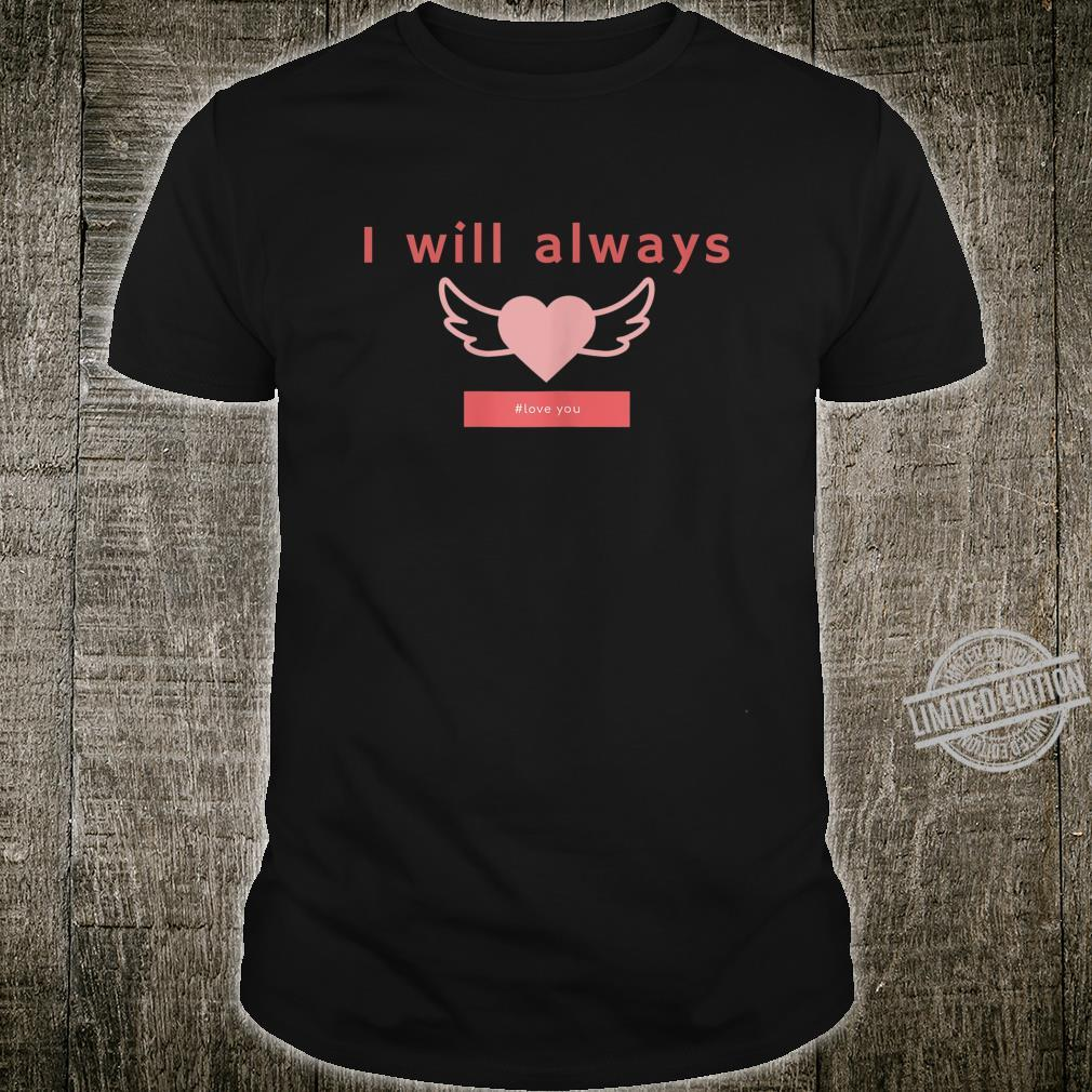 Womens I will always Love You Valentine's Day Shirt