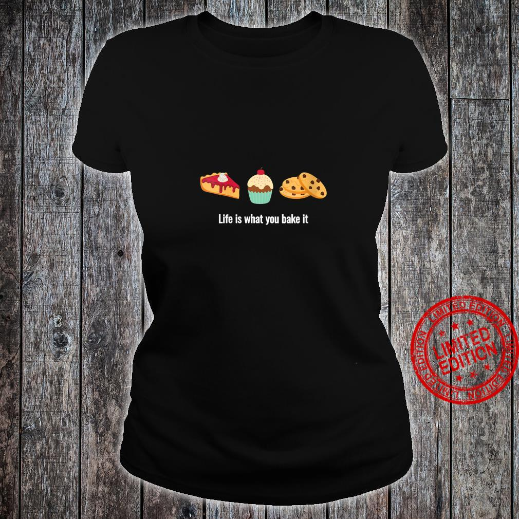 Womens Life is What You Bake It for Dessert Bakers Shirt ladies tee