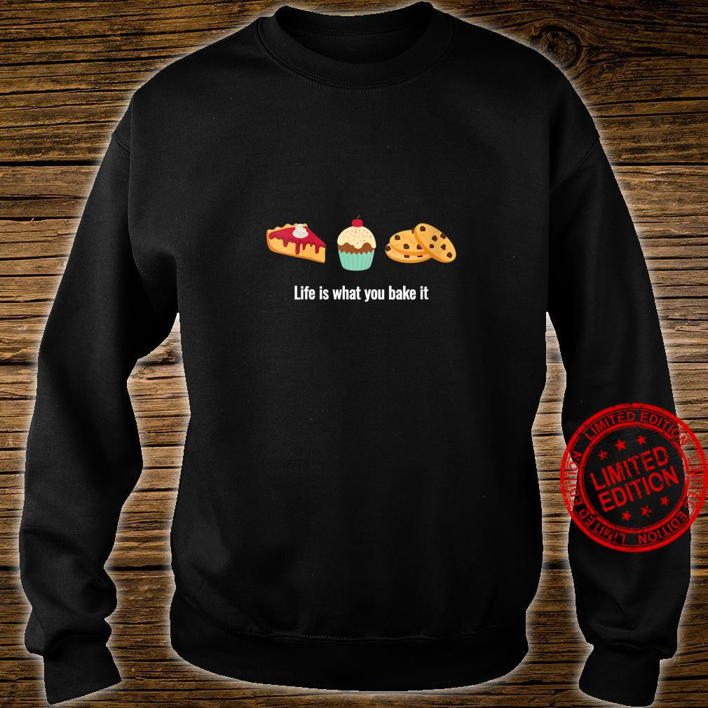 Womens Life is What You Bake It for Dessert Bakers Shirt sweater