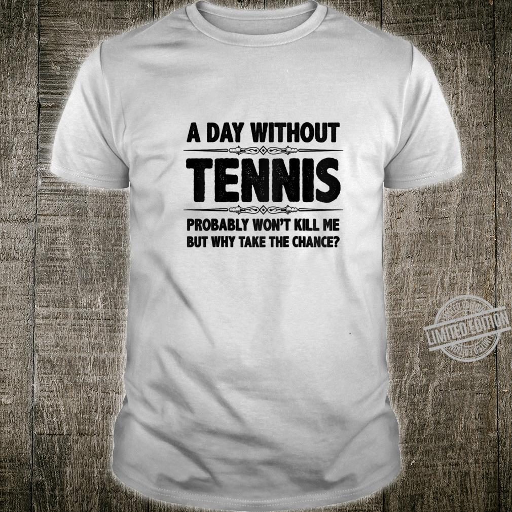Womens Tennis A Day Without Tennis Won't Kill Me But Why Shirt