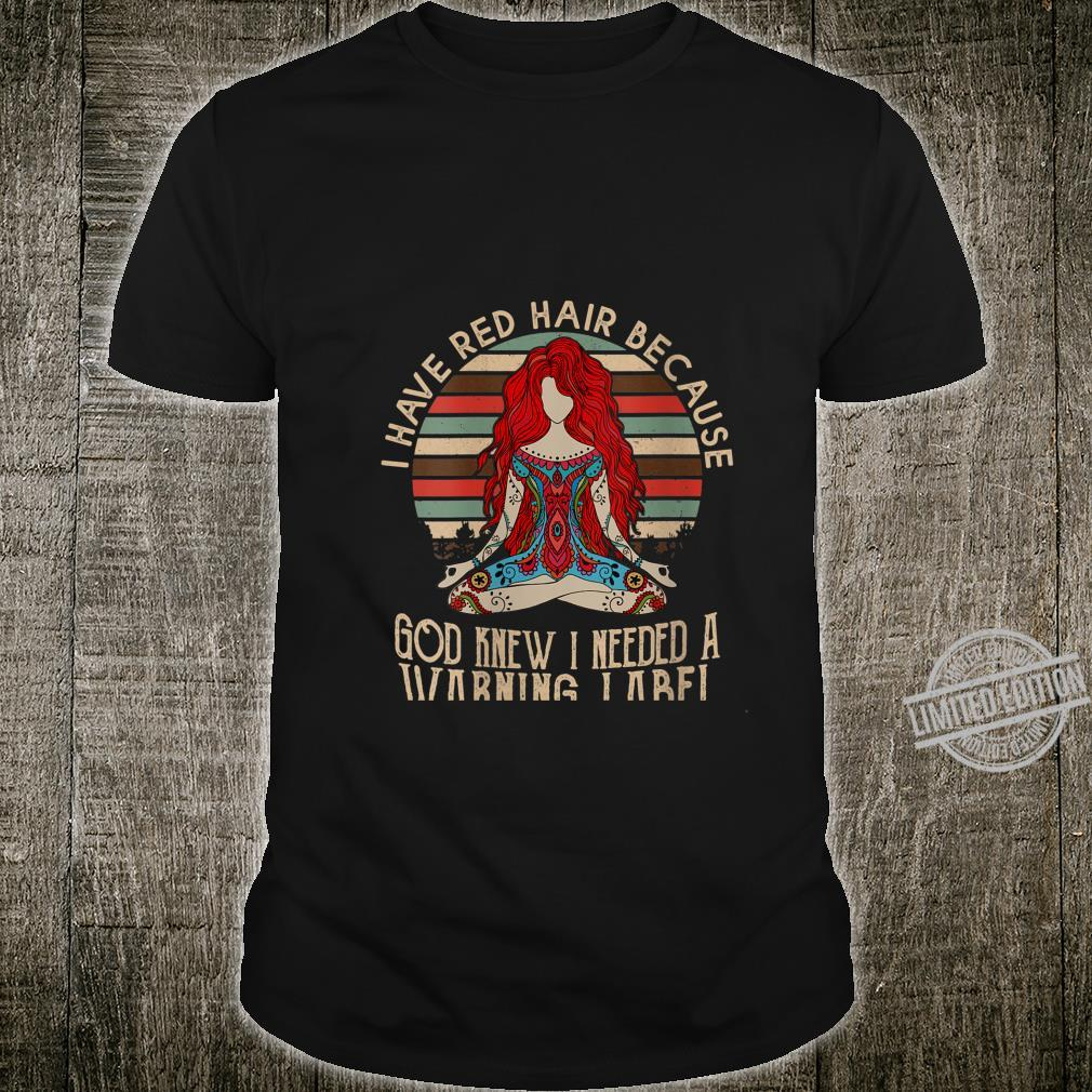 Womens i have red hair because god knew i needed a warning label Shirt