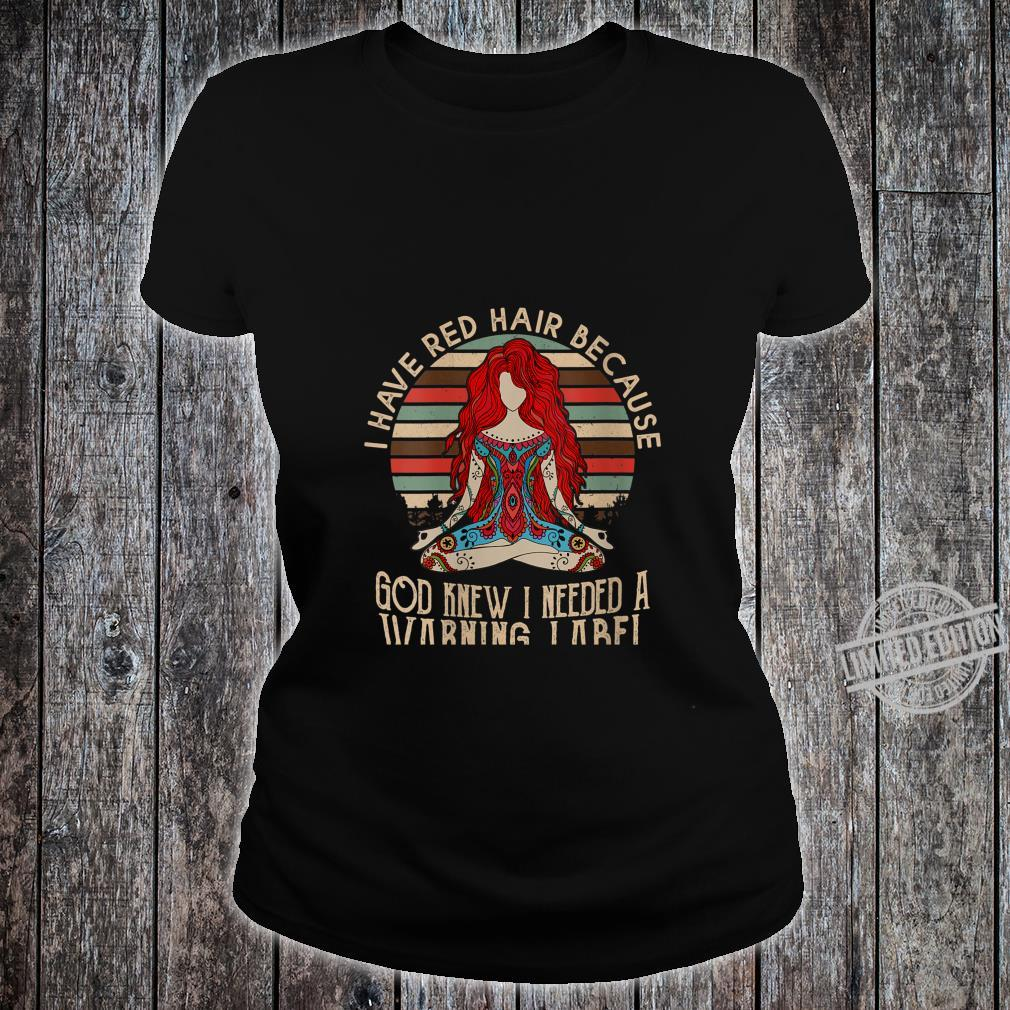 Womens i have red hair because god knew i needed a warning label Shirt ladies tee