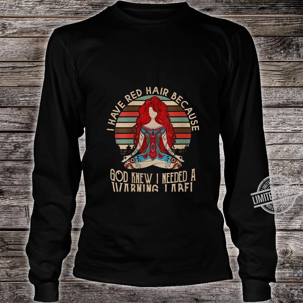 Womens i have red hair because god knew i needed a warning label Shirt long sleeved