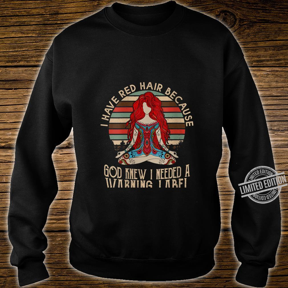 Womens i have red hair because god knew i needed a warning label Shirt sweater