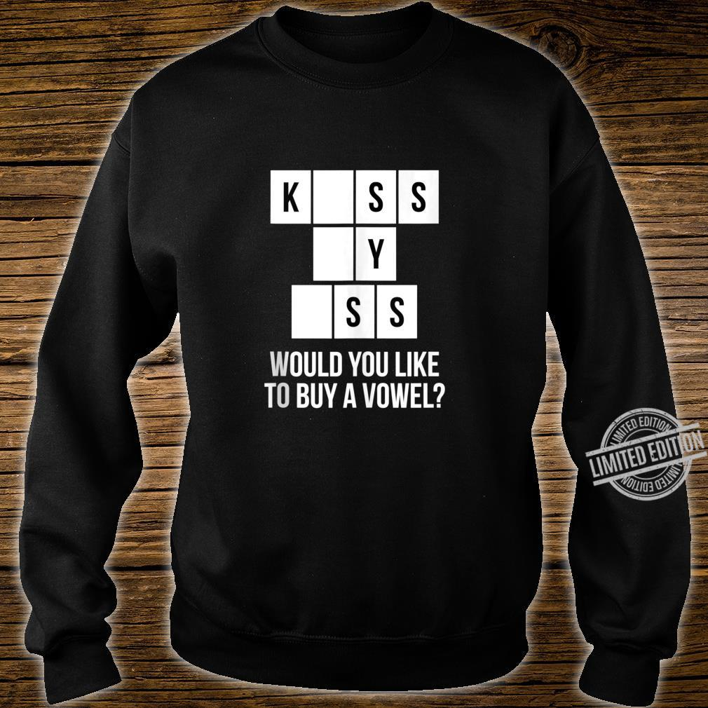Would You Like To Buy A Vowel Kiss My Ass Shirt sweater